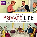 Radio 4's A History of Private Life Radio/TV Program by Amanda Vickery, Simon Tcherniak Narrated by Deborah Findlay, John Sessions, Jasmine Hyde, Jeremy Young, Madeleine Brolly