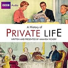 Radio 4's A History of Private Life Radio/TV Program by Amanda Vickery, Simon Tcherniak Narrated by Deborah Findlay, John Sessions, Jasmine Hyde, Jeremy Young, Madeleine Brolly