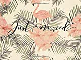 Just Married: Tropical Beautiful Wedding Message Book | Keepsake, Memorabilia For Friends & Family To Write In | 100 Blank Pages With A Sleek Border | 8.25x6 Inches Small (Marriage) (Volume 11)
