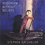 Buddhism Without Beliefs: A Contemporary Guide to Awakening | Stephen Batchelor