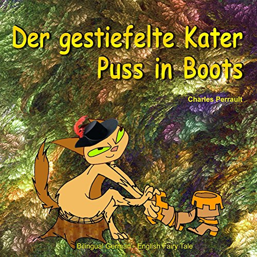 Der gestiefelte Kater. Puss in Boots. Charles Perrault. Bilingual German - English Fairy Tale: Dual Language Picture Book for Kids (German and English Edition) (German Edition)