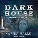 Darkhouse: Experiment in Terror Series, Book 1 Audiobook by Karina Halle Narrated by Jo Raylan
