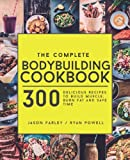 The Complete Bodybuilding Cookbook: 300 Delicious Recipes To Build Muscle, Burn Fat & Save Time by Jason Farley, Ryan Powell