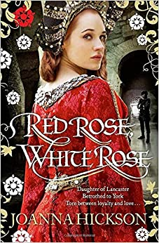 Red Rose, White Rose by Joanna Hickson (2014-12-04)