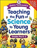 Teaching the Fun of Science to Young Learners, Grades Pre-K-2, Janice Pratt VanCleave, 0471471844