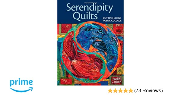 Serendipity Quilts: Cutting Loose Fabric Collage: Susan Carlson ... : serendipity quilts susan carlson - Adamdwight.com