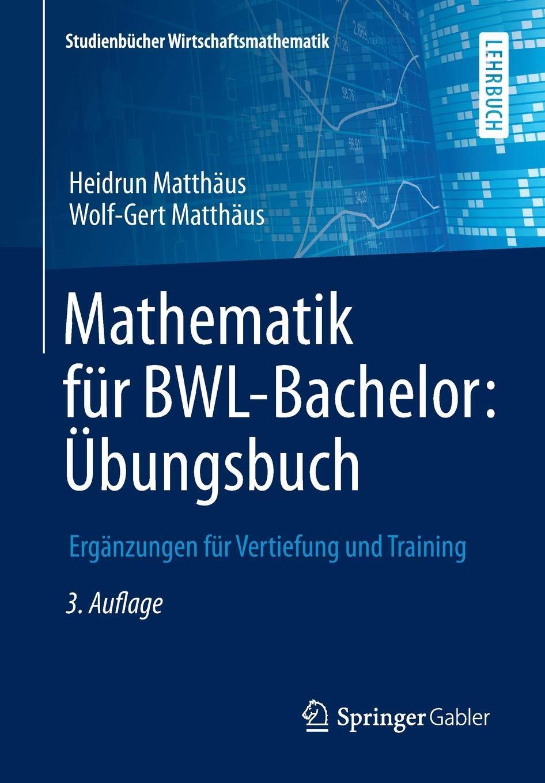 Mathematik Für BWL Bachelor  Übungsbuch  Ergänzungen Für Vertiefung Und Training  Studienbücher Wirtschaftsmathematik