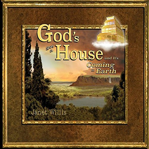 God's Got a House and It's Coming to Earth
