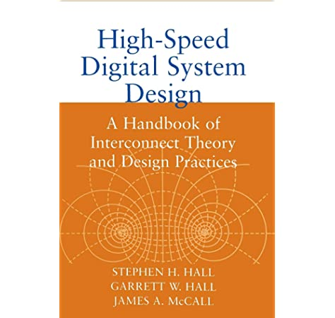High Speed Digital System Design A Handbook Of Interconnect Theory And Design Practices Hall Stephen H Hall Garrett W Mccall James A 9780471360902 Amazon Com Books