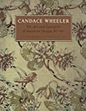 Candace Wheeler : The Art and Enterprise of American Design, 1875-1900, Peck, Amelia and Irish, Carol, 0300199619