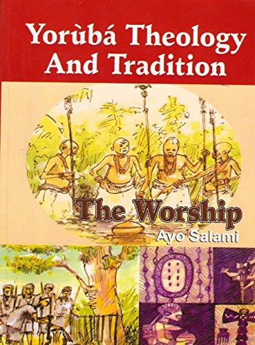 Yoruba Theology and Tradition - The Worship