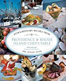 Providence & Rhode Island Chef s Table: Extraordinary Recipes From The Ocean State