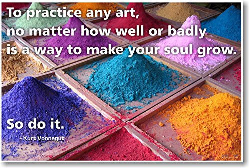 To Practice Any Art No Matter How Well or Badly Is a Way to Make Your Soul Grow. So Do It - Kurt Vonnegut - NEW Classroom Motivational Poster