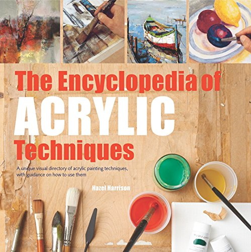 Encyclopedia of Acrylic Techniques, The: A Unique Visual Directory of Acrylic Painting Techniques, With Guidance On How To Use Them (Painting Beginners Acrylic)