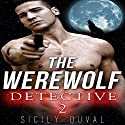 The Werewolf Detective 2: Paranormal Werewolf Shifter Detective Romance Audiobook by Sicily Duval Narrated by Troy Otte