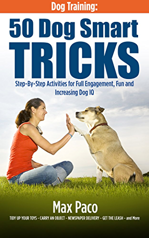 Dog Training: 50 Dog Smart Tricks (Free 130+ Dog Recipe Book Inside): Step by Step Activities for Full engagement; Fun and Increased Dog IQ