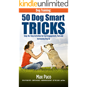 Dog Training: 50 Dog Smart Tricks (Free 130+ Dog Recipe Book Inside): Step by Step Activities for Full engagement, Fun…
