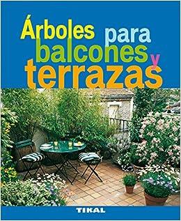 Arboles Para Balcones Y Terrazas Jardineria Y Plantas