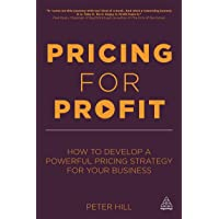 Pricing for Profit: How to Develop a Powerful Pricing Strategy for Your Business