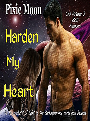 Harden My Heart (Club Release 3) Science Fiction Abduction Romance by [Moon, Pixie]