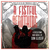 A Fistful of Nothing: The Hollywoodholes Sonata, Book 1 | Dan Glaser