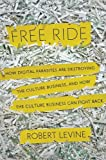 Image of Free Ride: How Digital Parasites are Destroying the Culture Business, and How the Culture Business Can Fight Back