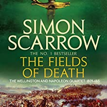 The Fields of Death: Wellington and Napoleon, Book 4 Audiobook by Simon Scarrow Narrated by Jonathan Keeble