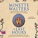 The Last Hours Hörbuch von Minette Walters Gesprochen von: Helen Keeley