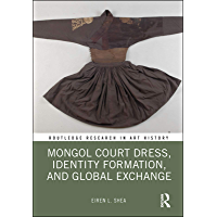 Mongol Court Dress, Identity Formation, and Global Exchange (Routledge Research in Art History)
