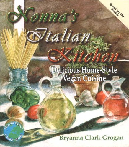 Nonna's Italian Kitchen: Delicious Home-Style Vegan Cuisine (Healthy World Cuisine)