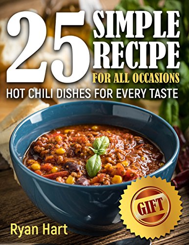 Hot chili dishes for every taste. 25 simple recipe for all occasions. by Ryan Hart