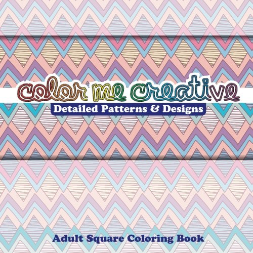 Color Me Creative Detailed Patterns & Designs Adult Square Coloring Book (Sacred Mandala Designs and Patterns Coloring Books for Adults) (Volume 51)