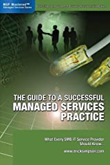 The Guide to a Successful Managed Services Practice - What Every SMB IT Service Provider Should Know... Perfect Paperback