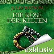 Die Rose der Kelten (Die Dalriada-Saga 3) | Jules Watson
