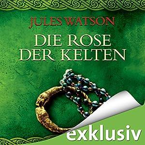 Die Rose der Kelten (Die Dalriada-Saga 3) Hörbuch