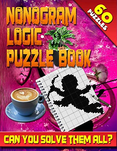 Nonogram Logic Puzzle Book: 60 Japanese Picross / Crossword / Griddlers / Hanjie Puzzles: The Best Nonogram Puzzle Book For Your Brain's Entertainment!