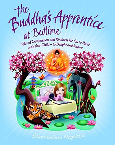 The Buddha's Apprentice at Bedtime: Tales of Compassion and Kindness for You to Read with Your Child - to Delight and In