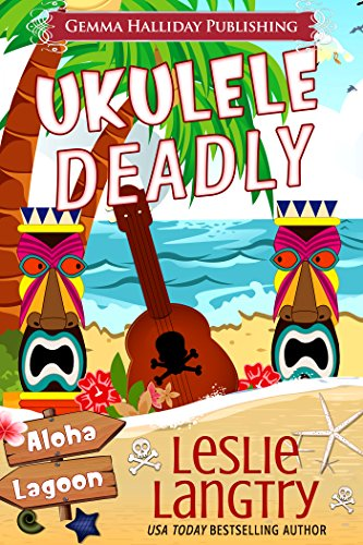 Ukulele Deadly: A Nani Johnson Aloha Lagoon Mystery (Aloha Lagoon Mysteries Book 7)