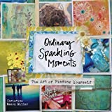 Ordinary Sparkling Moments: The Art of Finding Yourself by Christine Mason Miller (2015-09-14)
