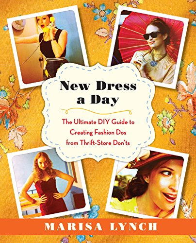 New Dress a Day: The Ultimate DIY Guide to Creating Fashion Dos from Thrift-Store Don'ts ()