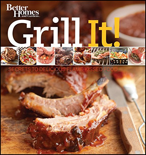 Grill It! Secrets to Delicious Flame-Kissed Food (Better Homes & Gardens)