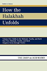 How the Halakhah Unfolds: Hullin in the Mishnah, Tosefta, and Bavli, Part Two: Mishnah, Tosefta, and Bavli (Studies in Judaism) (Volume 5)