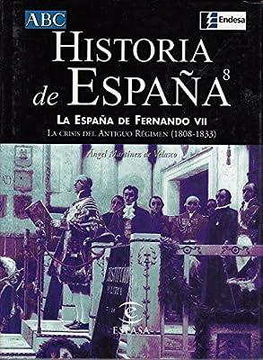 La España de Fernando VII. La crisis del Antiguo Régimen 1808-1833: Amazon.es: Ángel Martínez de Velazco, Historia Ilustrada: Libros