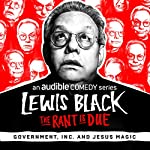 Ep. 7: Government, Inc. and Jesus Magic (The Rant is Due) | Lewis Black