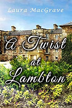A Twist at Lambton: A Pride and Prejudice Variation by [MacGrave, Laura , A Lady]