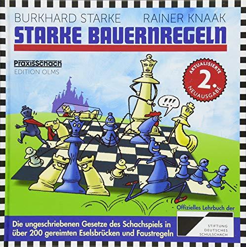 Starke Bauernregeln: Die ungeschriebenen Gesetze des Schachspiels in ber 200 gereimten Eselsbrcken und Faustregeln. Das…
