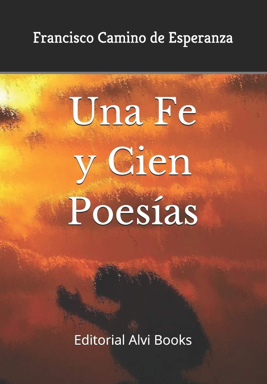 Una Fe y Cien Poesías: Editorial Alvi Books: Amazon.es: Camino de Esperanza, Francisco, Alías García, José Antonio, Viñas Ferrándiz, Natàlia: Libros