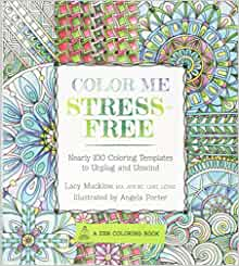 Color Me Stress-Free: Nearly 100 Coloring Templates to