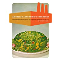 American Advertising Cookbooks: How Corporations Taught Us to Love Spam, Bananas, and Jell-O