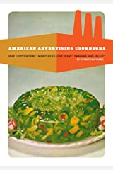 American Advertising Cookbooks: How Corporations Taught Us to Love Bananas, Spam, and Jell-O Paperback